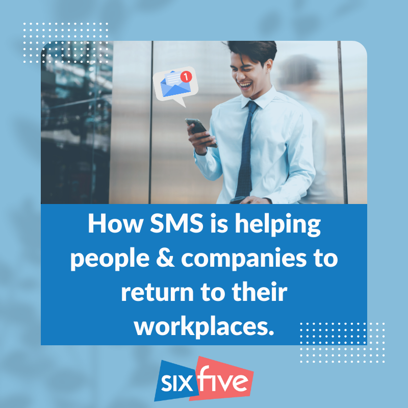 How SMS is helping people & companies return to their workplaces.